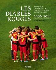 Lalibrairie.com - Les Diables rouges : 1900-2014, revivez tous les moments forts d'un siècle d'histoire du football belge. François Colin. Racine. 9782873868925