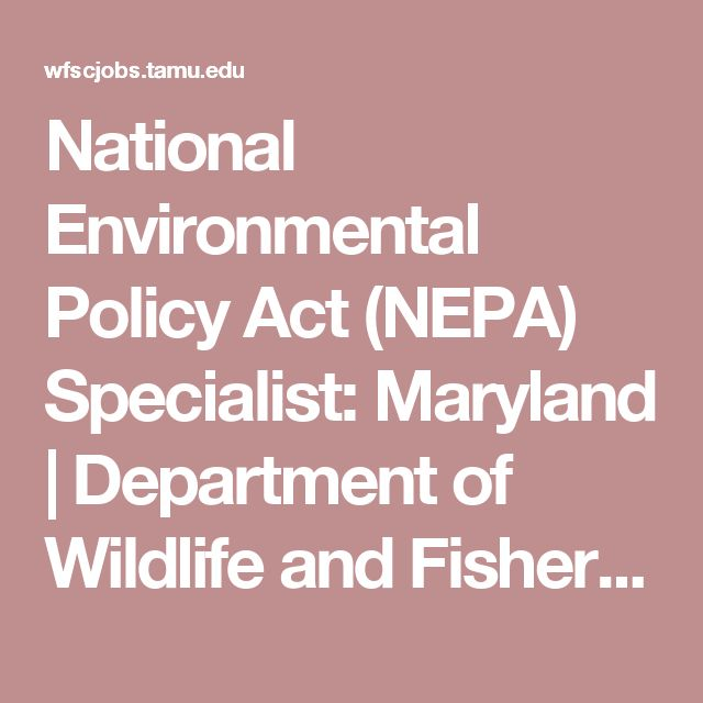 National Environmental Policy Act (NEPA) Specialist: Maryland | Department of Wildlife and Fisheries Sciences Job Board....Maybe someday