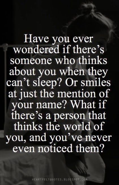 Have you ever wondered if there's someone who thinks about you when they can't sleep? Or smiles just at the mention of your name?