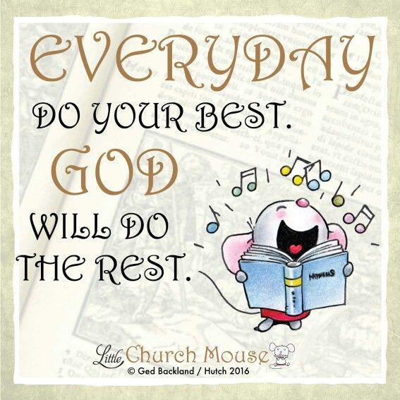 ♡♡♡ Everyday do your best. God will do the rest. Amen...Little Church Mouse. 5 March 2016 ♡♡♡