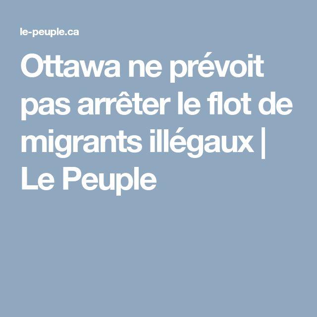 Ottawa ne prévoit pas arrêter le flot de migrants illégaux   Le Peuple