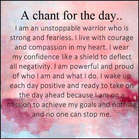 A Chant For The Day ...printing and framing this for my nightstand or bathroom, I'll read it before I roll out of bed or while I'm getting ready for the day!
