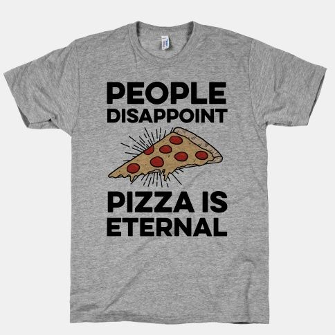 People Disappoint Pizza... ... I want this