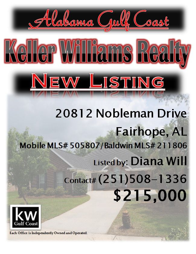 20812 Nobleman Drive, Fairhope, AL...Mobile MLS# 505807/Baldwin MLS# 211806...$215,000...4 bedroom 2 bath home on cul-de-sac street featuring fireplace, heated and cooled sun room, eat in kitchen and split floor plan. The dining room has beautiful columns and gorgeous lighting. All appliances convey. The back yard has a privacy fence. It is convenient to US Hwy 98, US Hwy 181 and close to all restaurants and entertainment Fairhope has to offer. Contact Diana Will at 251-508-1336.