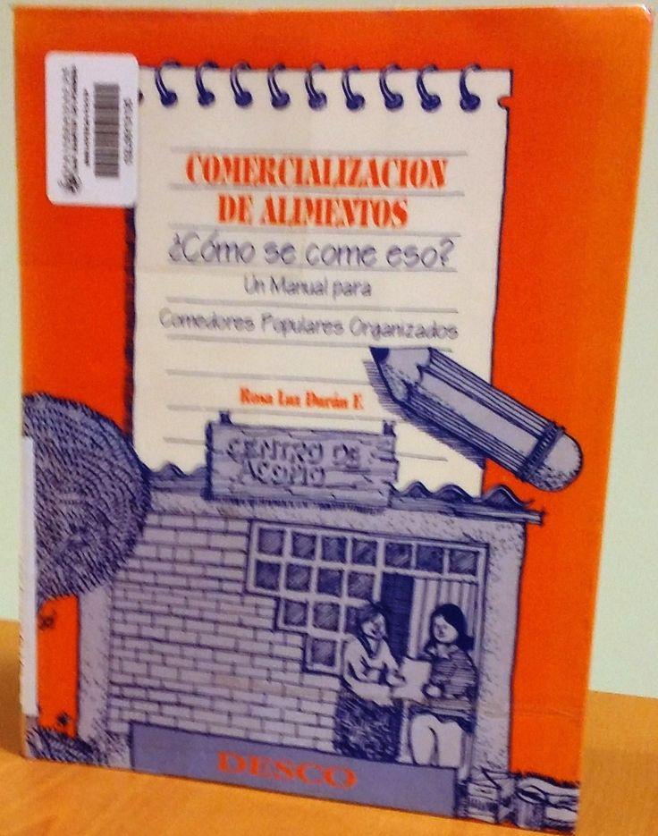 Título: Comercialización de alimentos, ¿cómo se come eso?, un manual para comedores populares organizados /  Autor: Duran F., Rosa Luz / Ubicación: FCCTP – Gastronomía – Tercer piso / Código:  G/PE/ 363.8 D97