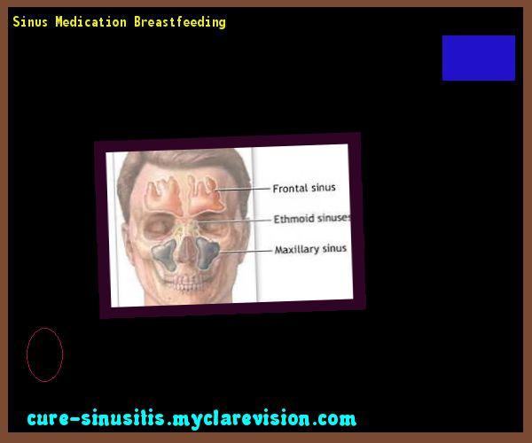 Sinus Medication Breastfeeding 090711 - Cure Sinusitis