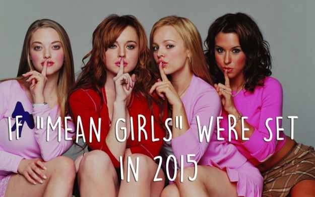 """This Is What """"Mean Girls"""" Would Be Like If It Were Set In 2015"""