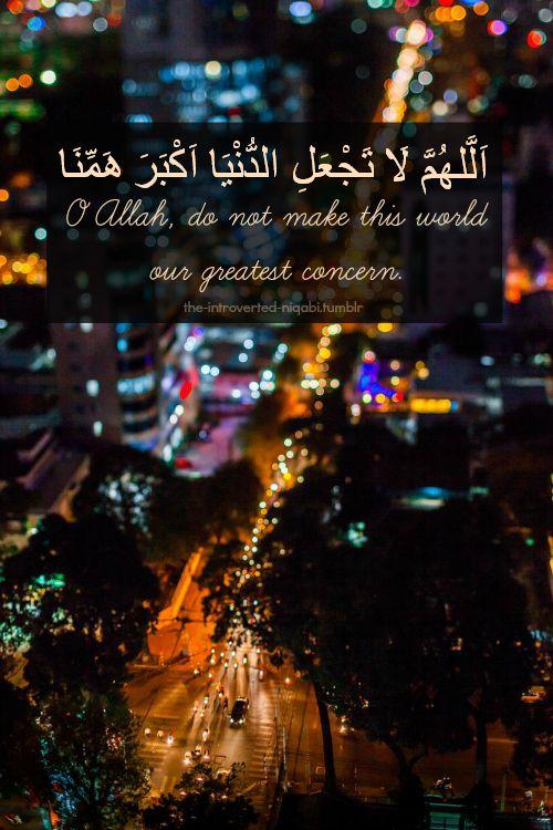o Allah, do not make this world our greatest concern. #duaa #islam