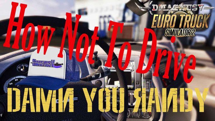 Euro Truck Simulator 2 - How Not To Drive - Damn You Randy!