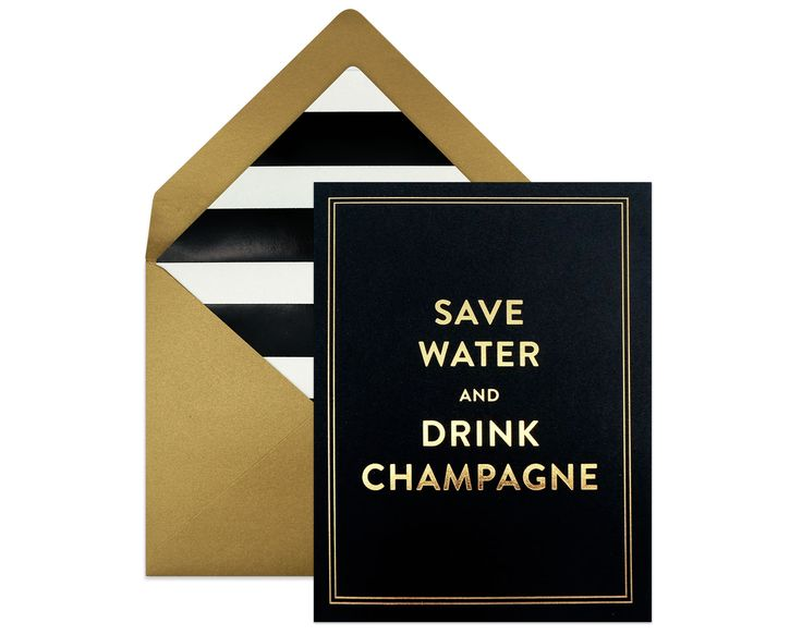 """Save Water and Drink Champagne"" 