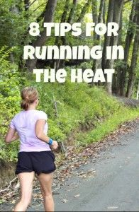 8 Tips for Running in the Heat. Pin now, you'll be glad you have it in a few months!
