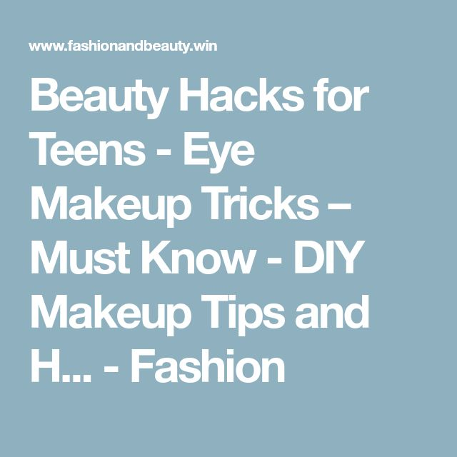 Beauty Hacks for Teens - Eye Makeup Tricks – Must Know - DIY Makeup Tips and H... - Fashion