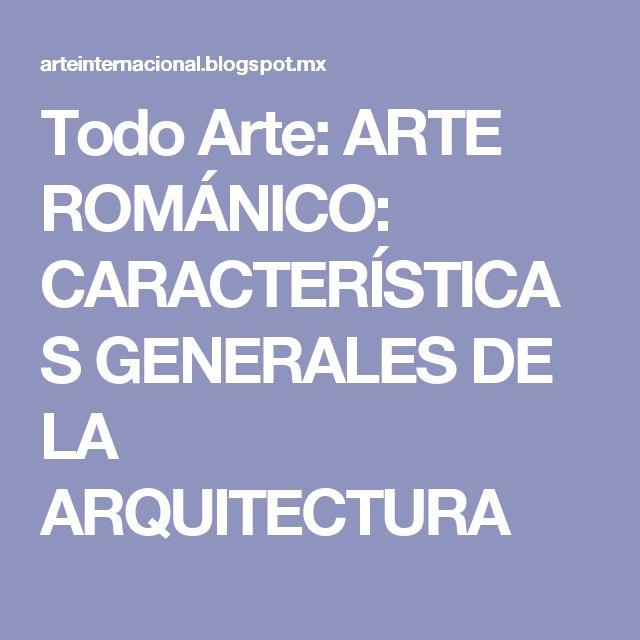Todo Arte: ARTE ROMÁNICO: CARACTERÍSTICAS GENERALES DE LA ARQUITECTURA