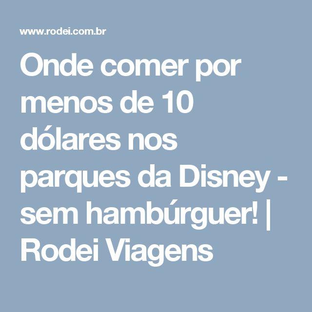 Onde comer por menos de 10 dólares nos parques da Disney - sem hambúrguer! | Rodei Viagens