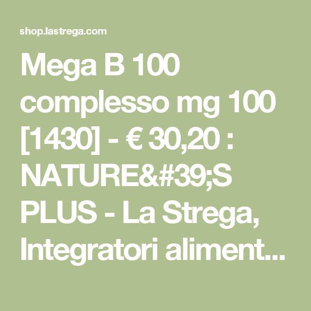 Mega B 100 complesso mg 100  [1430] - €30,20 : NATURE'S PLUS - La Strega, Integratori alimentari di qualità ed efficacia