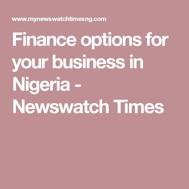 Finance options for your business in Nigeria - Newswatch Times