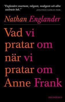 Nathan Englander: Vad vi pratar om när vi pratar om Anne Frank