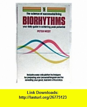 Biorhythms Your Daily Guide to Achieving Peak Potential (9780722509678) Peter West , ISBN-10: 0722509677  , ISBN-13: 978-0722509678 ,  , tutorials , pdf , ebook , torrent , downloads , rapidshare , filesonic , hotfile , megaupload , fileserve