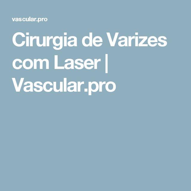 Cirurgia de Varizes com Laser   Vascular.pro