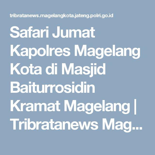 Safari Jumat Kapolres Magelang Kota di Masjid Baiturrosidin Kramat Magelang | Tribratanews Magelang Kota