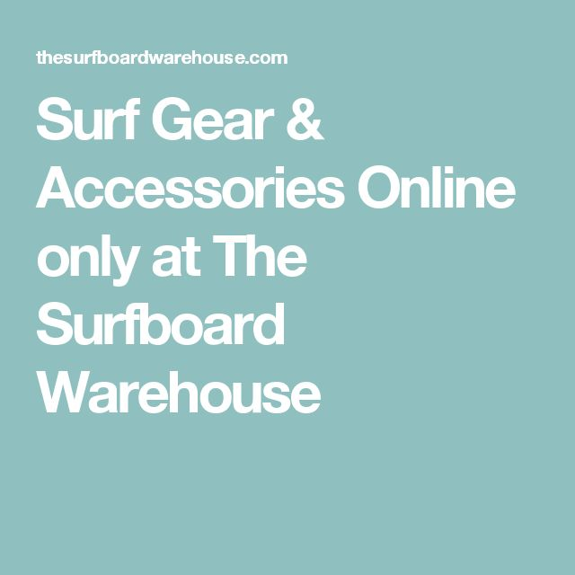 Surf Gear & Accessories Online only at The Surfboard Warehouse