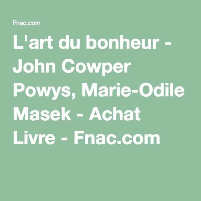 L'art du bonheur - John Cowper Powys, Marie-Odile Masek - Achat Livre - Fnac.com