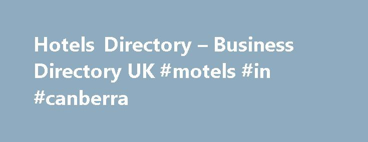 Hotels Directory – Business Directory UK #motels #in #canberra http://hotel.remmont.com/hotels-directory-business-directory-uk-motels-in-canberra/  #hotel directory # Hotels Directory If you�re looking for a weekend break in London. to see a festival in Cheltenham or stay at a Gites in France, spa hotels in Cambodia, luxurious business hotels in Shanghai, Eco resorts in Borneo you need but only scroll down our selected hotel directory listings below to find what […]