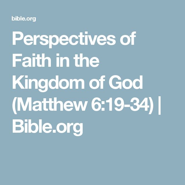 Perspectives of Faith in the Kingdom of God  (Matthew 6:19-34) | Bible.org