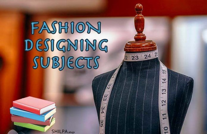Fashion Designing Subjects Courses In Fashion Design Schools In 2020 Fashion Designing Subjects What Is Fashion Designing Fashion Designing Course