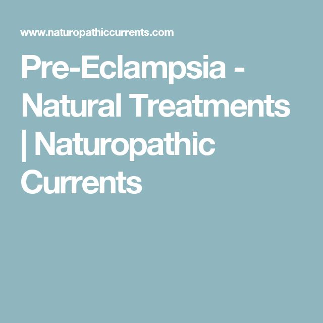 Pre-Eclampsia - Natural Treatments | Naturopathic Currents