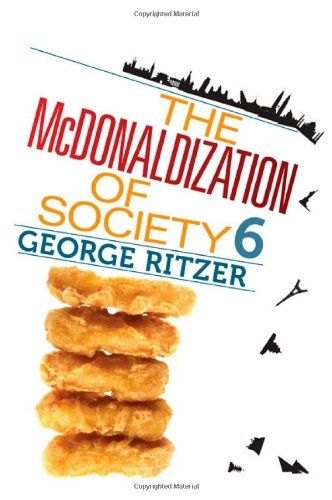 george ritzers mcdonaldization of society thesis The mcdonaldization thesis has 10 ratings and 0 reviews in this major new book, the author of the bestselling mcdonaldization of society provides an exp.