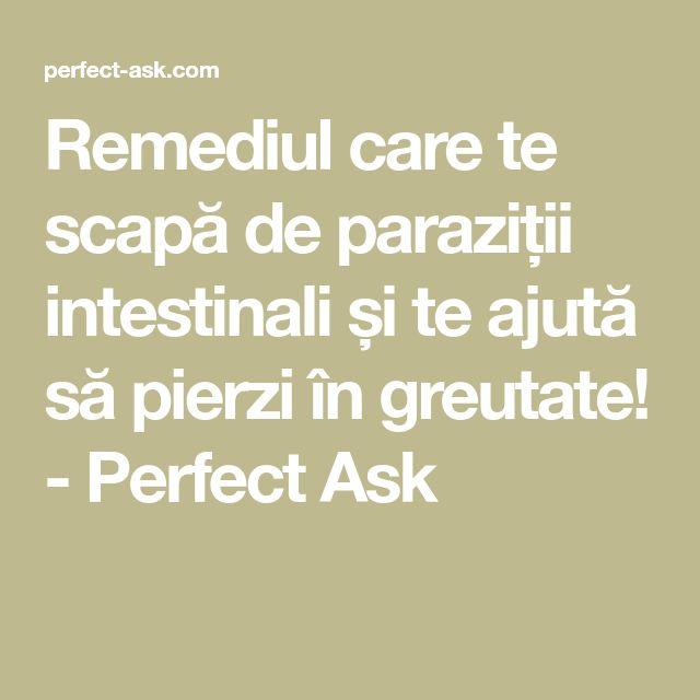 Remediul care te scapă de paraziții intestinali și te ajută să pierzi în greutate! - Perfect Ask