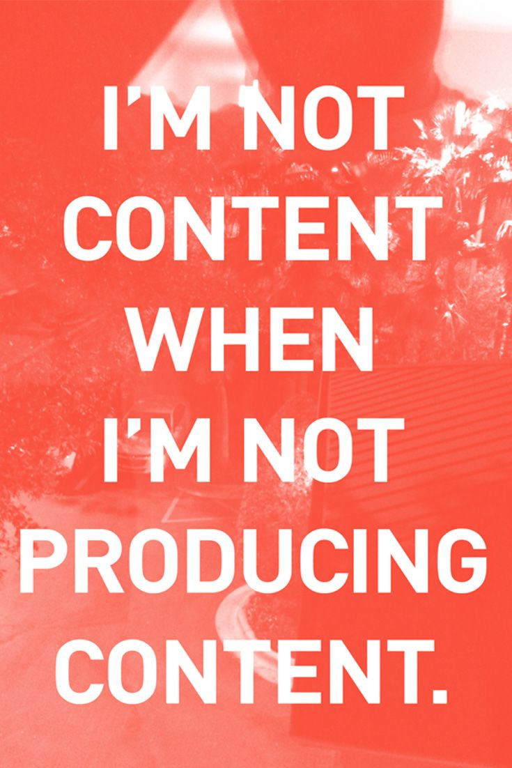 Content Marketing Quotes: I am Not Content When I am Not producing Content. This is one of the funny but realistic I have found