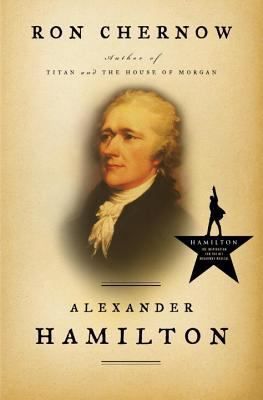 Alexander Hamilton  by Ron Chernow  Penguin Books, 2004. 818 pgs. Biography   Alexander Hamilton is having a moment, 112 years after his d...