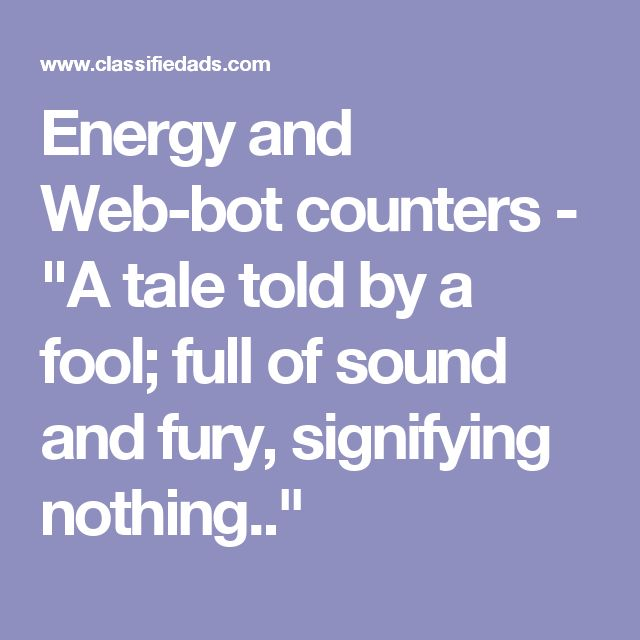 """Energy and Web-bot counters - """"A tale told by a fool; full of sound and fury, signifying nothing.."""""""