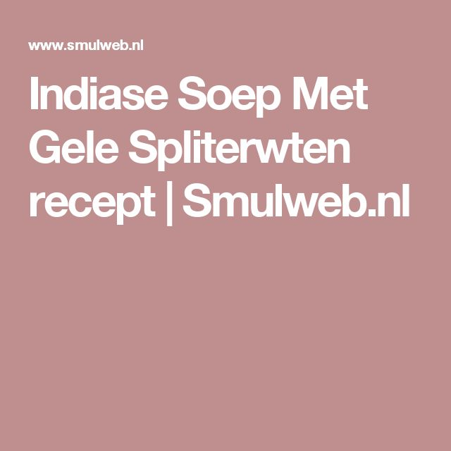 Indiase Soep Met Gele Spliterwten recept | Smulweb.nl
