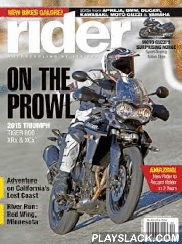 Rider Magazine  Android App - playslack.com ,  Rider magazine's goal is to provide a wealth of information for riders who are less interested in ultimate high-performance but strive to improve their riding skills and enjoyment of everyday motorcycling and motorcycle touring—through both guided and self-guided tours.Rider is the premier motorcycle touring, travel and adventure magazine in the United States. The magazine was started in 1974 and is published monthly for readers who look to…