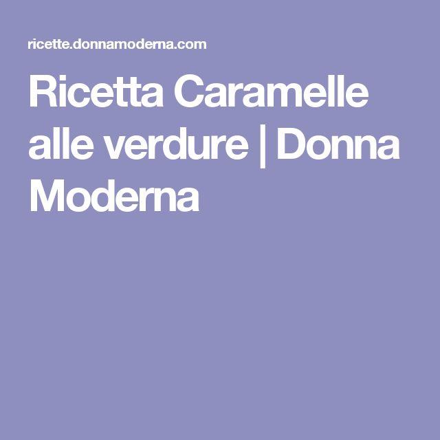 Ricetta Caramelle alle verdure | Donna Moderna