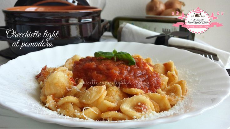 Orecchiette al sugo light di pomodori freschi – ricetta semplice (321 calorie)   Le Ricette Super Light