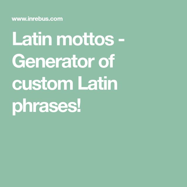 Latin mottos - Generator of custom Latin phrases!