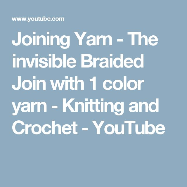 Joining Yarn - The invisible Braided Join with 1 color yarn - Knitting and Crochet - YouTube