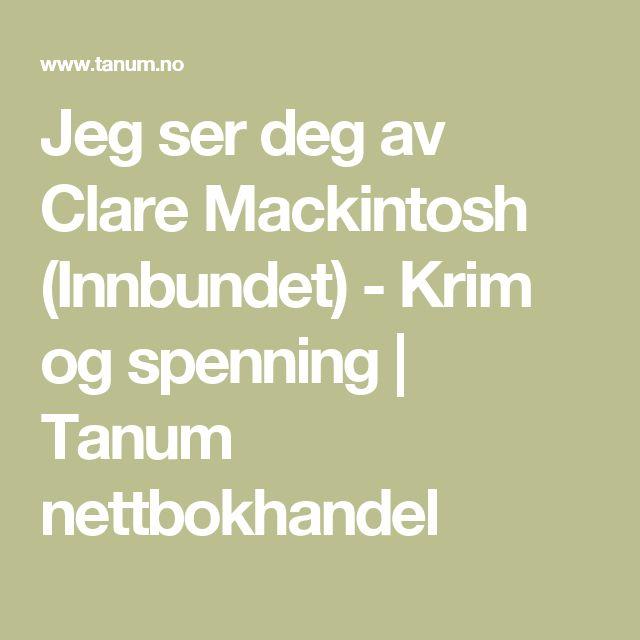 Jeg ser deg av Clare Mackintosh (Innbundet) - Krim og spenning | Tanum nettbokhandel