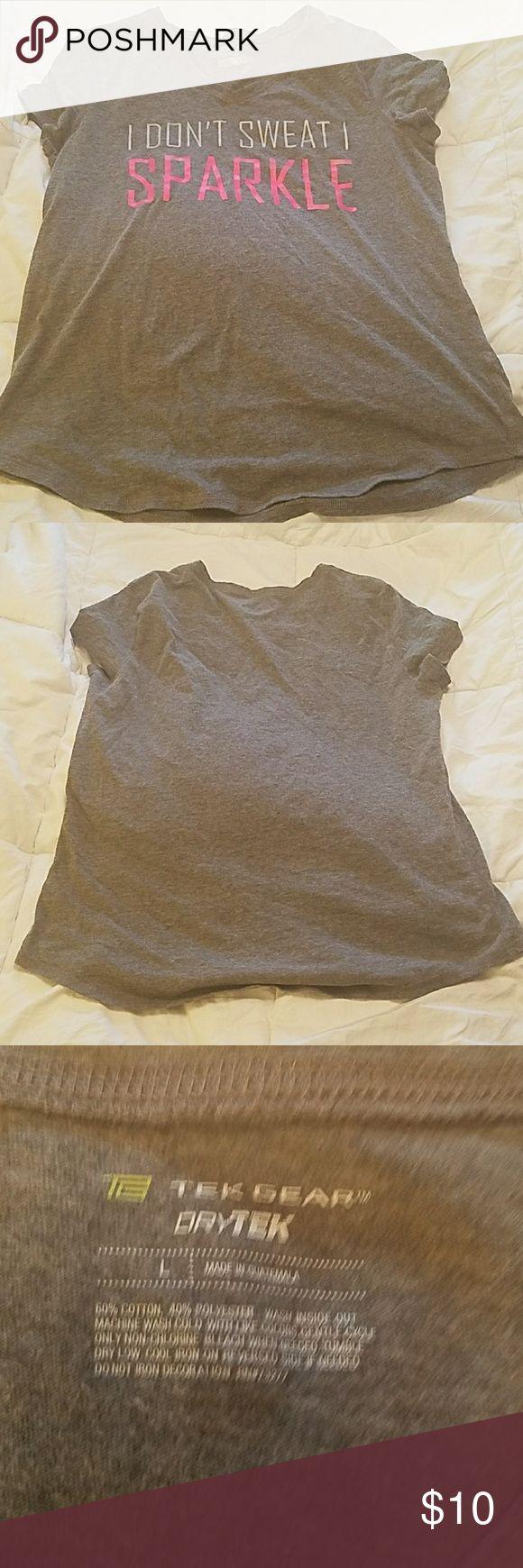"Tek Gear workout T shirt ""I don't sweat, I sparkle"" Tek Gear workout T shirt. Size large tek gear Tops Tees - Short Sleeve"