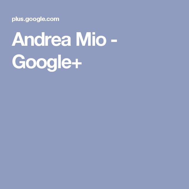 Andrea Mio - Google+