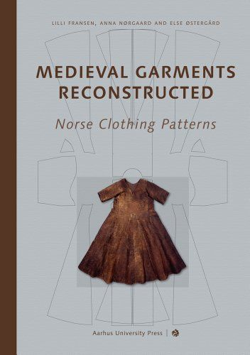 Medioeval Garments Reconstructed, Norse Clothing Patterns - Else Ostergard, Anna Norgard, Lilli Fransen
