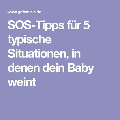 SOS-Tipps für 5 typische Situationen, in denen dein Baby weint