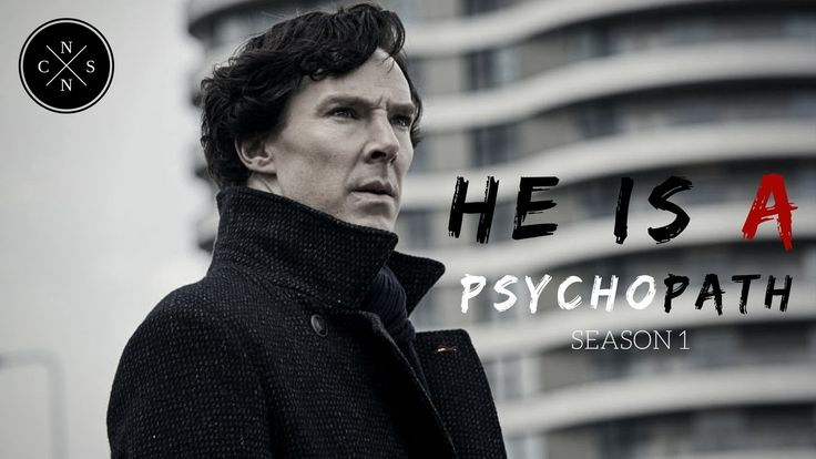 Sherlock - He is a psychopath