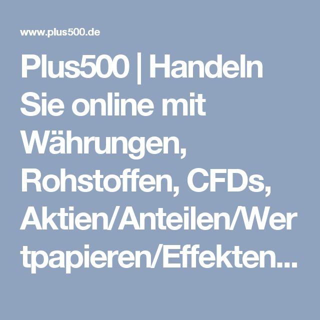 Plus500 | Handeln Sie online mit Währungen, Rohstoffen, CFDs, Aktien/Anteilen/Wertpapieren/Effekten, Indizes.