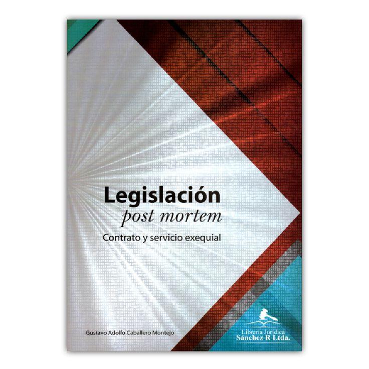 Legislación post Mortem. Contrato y servicio exequial  – Gustavo Adolfo Caballero Montejo – Librería Jurídica Sánchez www.librosyeditores.com Editores y distribuidores.