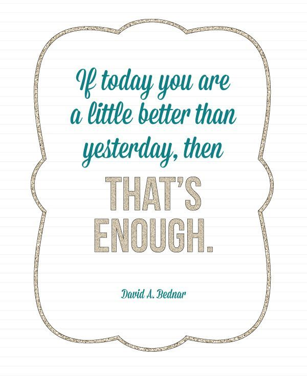 If today you are a littlle better than yesterday, then THAT'S ENOUGH - FREE Printable } - landeelu.com: